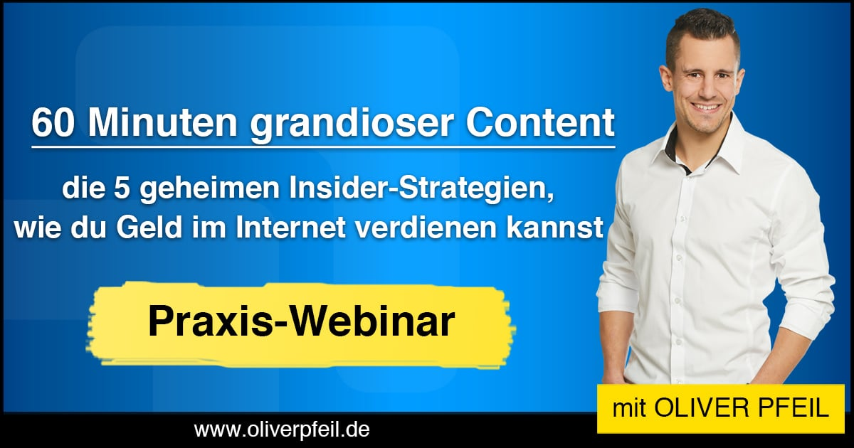 Oliver Pfeil - kostenloses Webinar - 5 geheime Methoden, wie du im Internet Geld verdienen kannst